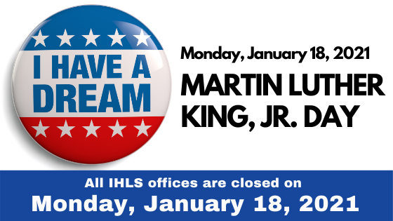 I have a dream - Monday, January 18, 2021 - All IHLS Offices are closed on Monday, January 18, 2021.