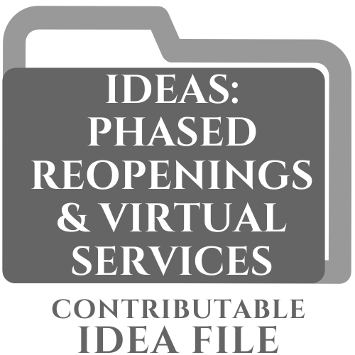 Contributable Idea File: Ideas: Phased Reopenings & Virtual Services