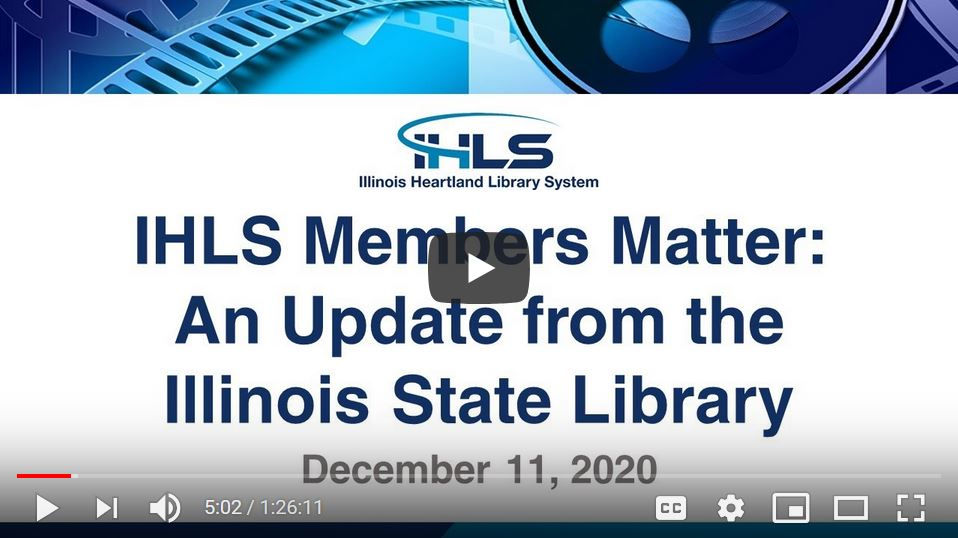 IHLS Members Matter: An Update from the Illinois State Library December 11, 2020.