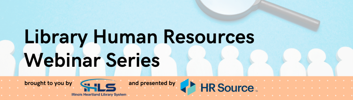 Library Human Resources Webinar Series, brought to you by IHLS Illinois Heartland Library System and presented by HR Source