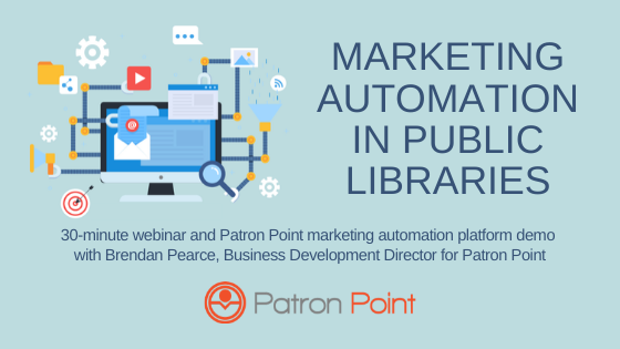 Marketing Automation in Public Libraries: 30-minute webinar and Patron Point marketing automation platform demo with with Brendan Pearce, Business Development Director for Patron Point